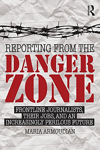 """Dr. Maria Armoudian's latest book """"Reporting from the Danger Zone: Frontline Journalists, Their Jobs and an Increasingly Perilous Future"""""""