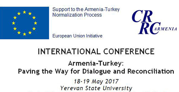 Armenia Turkey: Paving the Way for Dialogue and Reconciliation conference takes place in Yerevan from May 18-19, 2016