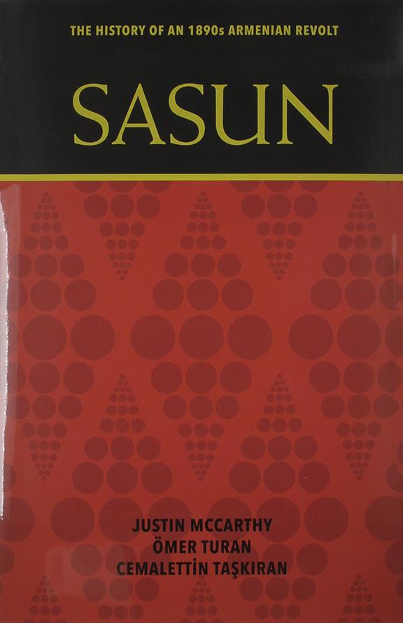 Sasun: The History of an 1890s Armenian Revolt by Justin McCarthy, Ömer Turan, and Cemalettin Taşkiran