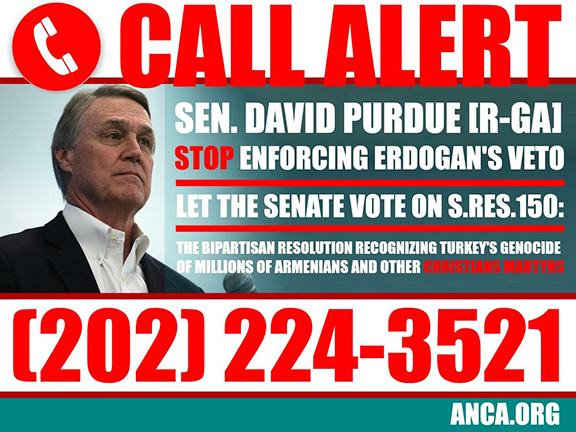 The ANCA issued a nationwide call alert to Senator David Perdue (R-GA), who was the lone opponent to the unanimous passage of the Armenian Genocide Resolution (S.Res.150)