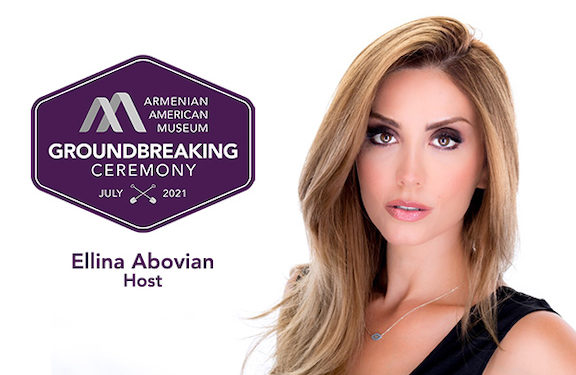 Ellina Abovian to Host Armenian American Museum Groundbreaking Ceremony